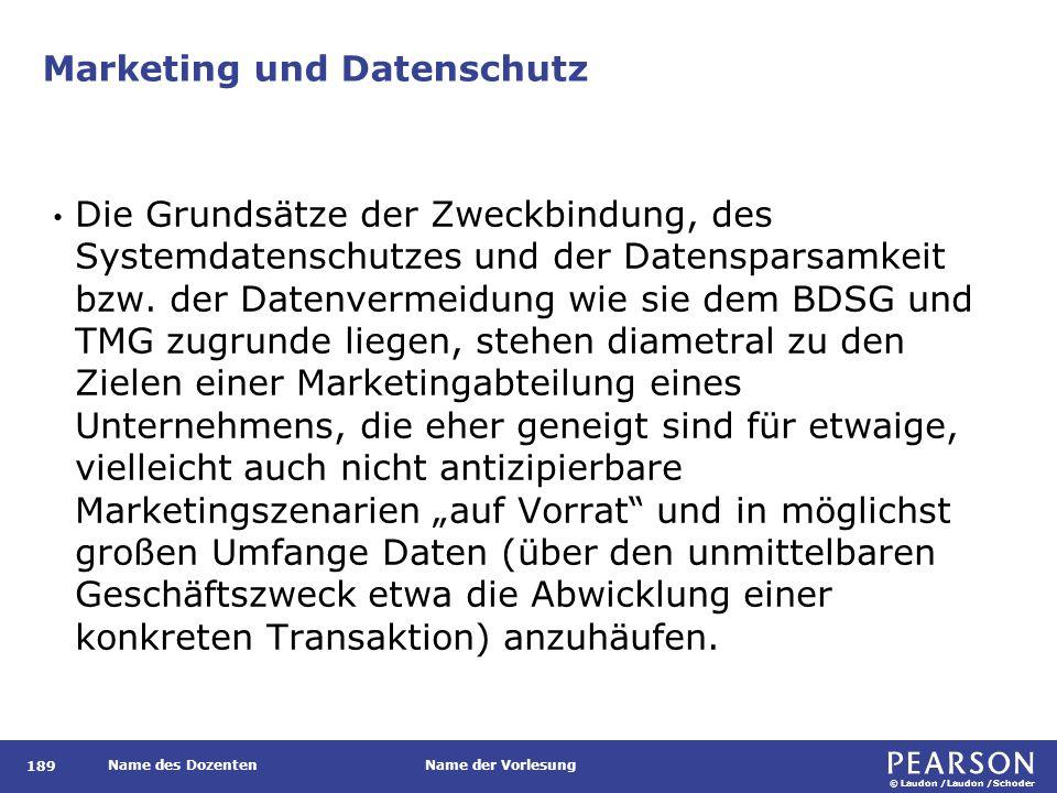 © Laudon /Laudon /Schoder Name des DozentenName der Vorlesung Marketing und Datenschutz 189 Die Grundsätze der Zweckbindung, des Systemdatenschutzes und der Datensparsamkeit bzw.