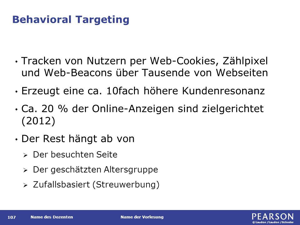 © Laudon /Laudon /Schoder Name des DozentenName der Vorlesung Behavioral Targeting 107 Tracken von Nutzern per Web-Cookies, Zählpixel und Web-Beacons über Tausende von Webseiten Erzeugt eine ca.