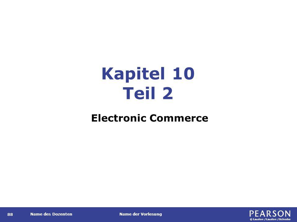 © Laudon /Laudon /Schoder Name des DozentenName der Vorlesung Kapitel 10 Teil 2 Electronic Commerce 88