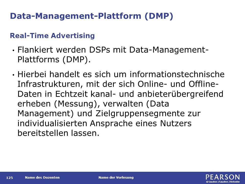 © Laudon /Laudon /Schoder Name des DozentenName der Vorlesung Data-Management-Plattform (DMP) 125 Flankiert werden DSPs mit Data-Management- Plattforms (DMP).