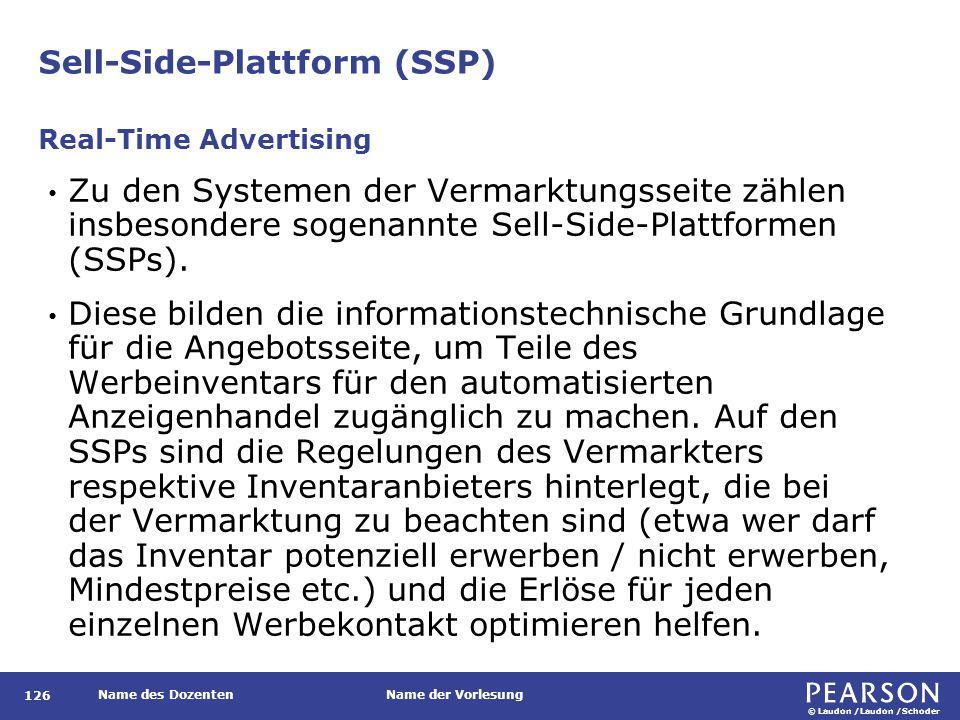 © Laudon /Laudon /Schoder Name des DozentenName der Vorlesung Sell-Side-Plattform (SSP) 126 Zu den Systemen der Vermarktungsseite zählen insbesondere sogenannte Sell-Side-Plattformen (SSPs).