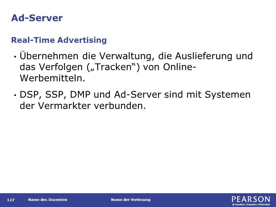 """© Laudon /Laudon /Schoder Name des DozentenName der Vorlesung Ad-Server 127 Übernehmen die Verwaltung, die Auslieferung und das Verfolgen (""""Tracken ) von Online- Werbemitteln."""