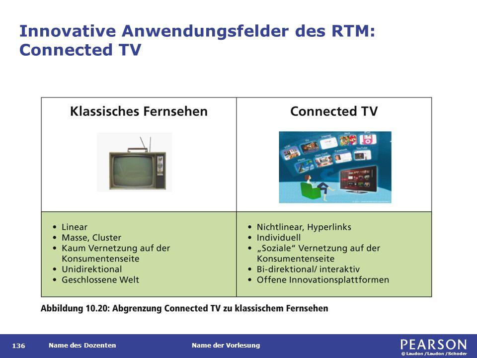 © Laudon /Laudon /Schoder Name des DozentenName der Vorlesung Innovative Anwendungsfelder des RTM: Connected TV 136