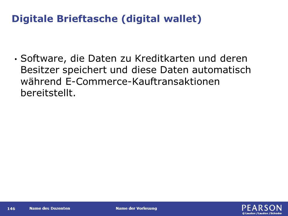 © Laudon /Laudon /Schoder Name des DozentenName der Vorlesung Digitale Brieftasche (digital wallet) Software, die Daten zu Kreditkarten und deren Besitzer speichert und diese Daten automatisch während E-Commerce-Kauftransaktionen bereitstellt.