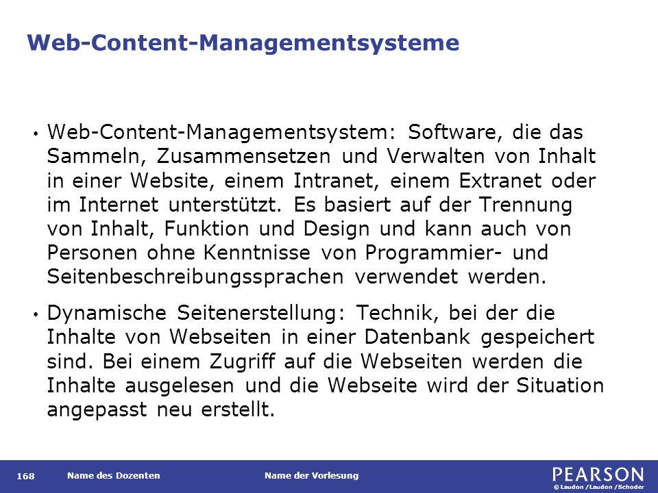 © Laudon /Laudon /Schoder Name des DozentenName der Vorlesung Web-Content-Managementsysteme Web-Content-Managementsystem: Software, die das Sammeln, Zusammensetzen und Verwalten von Inhalt in einer Website, einem Intranet, einem Extranet oder im Internet unterstützt.