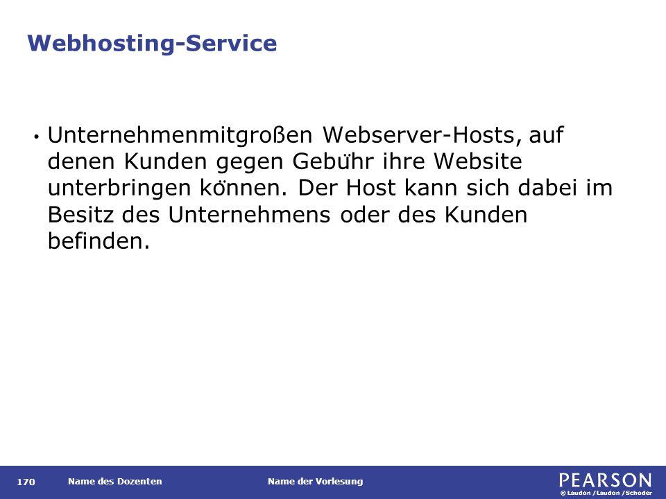 © Laudon /Laudon /Schoder Name des DozentenName der Vorlesung Webhosting-Service 170 Unternehmenmitgroßen Webserver-Hosts, auf denen Kunden gegen Gebu ̈ hr ihre Website unterbringen ko ̈ nnen.