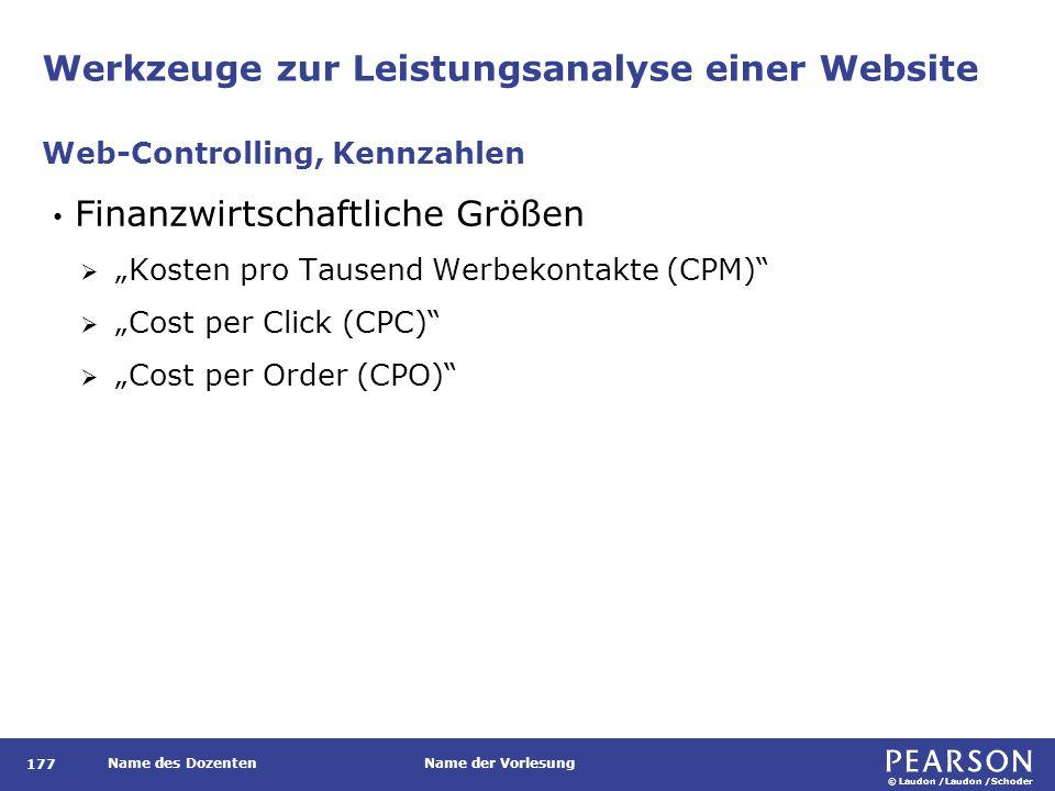 """© Laudon /Laudon /Schoder Name des DozentenName der Vorlesung Werkzeuge zur Leistungsanalyse einer Website Finanzwirtschaftliche Größen  """"Kosten pro Tausend Werbekontakte (CPM)  """"Cost per Click (CPC)  """"Cost per Order (CPO) Web-Controlling, Kennzahlen 177"""