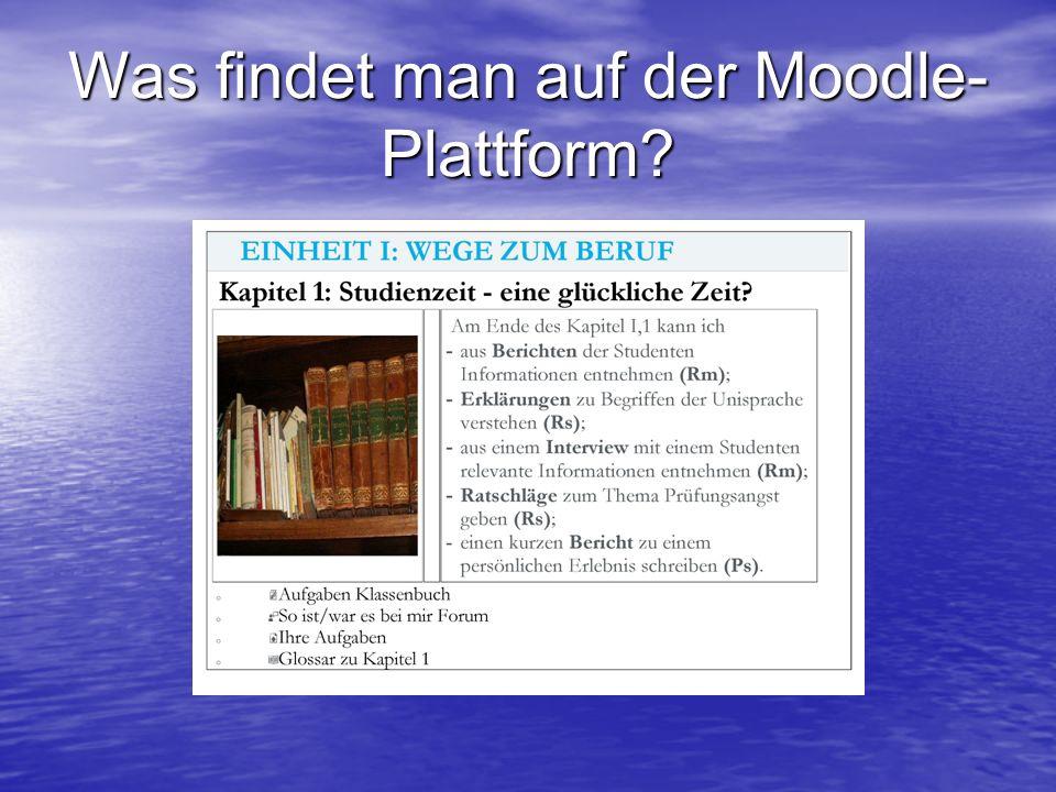 Was findet man auf der Moodle- Plattform?