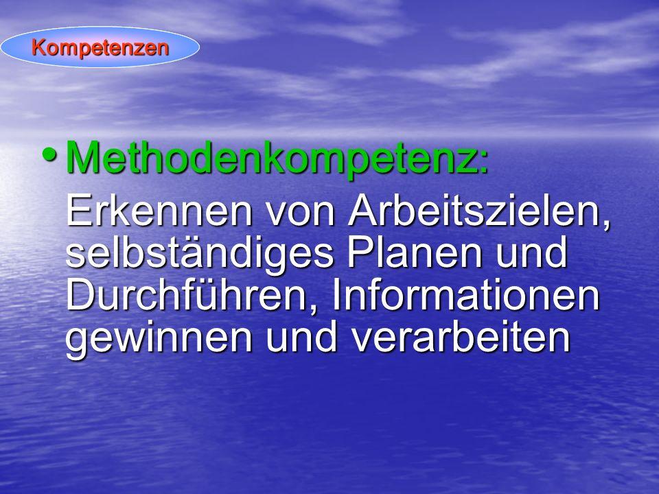 Methodenkompetenz : Methodenkompetenz : Erkennen von Arbeitszielen, selbständiges Planen und Durchführen, Informationen gewinnen und verarbeiten KompetenzenKompetenzen