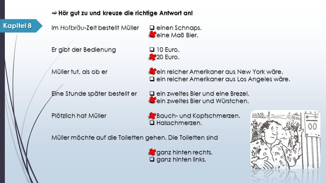 ➫ Hör gut zu und kreuze die richtige Antwort an. Im Hofbräu-Zelt bestellt Müller  einen Schnaps.