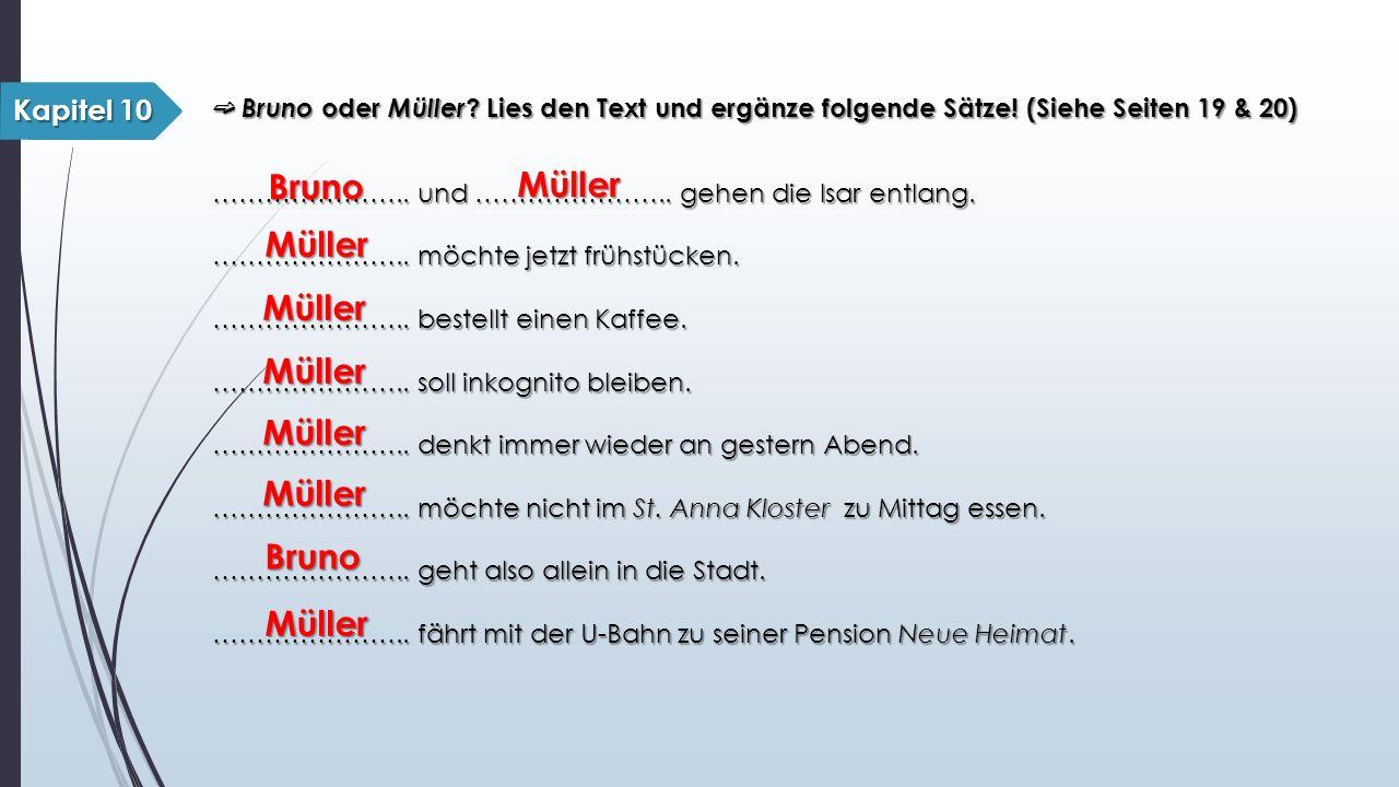 ➫ Bruno oder Müller . Lies den Text und ergänze folgende Sätze.