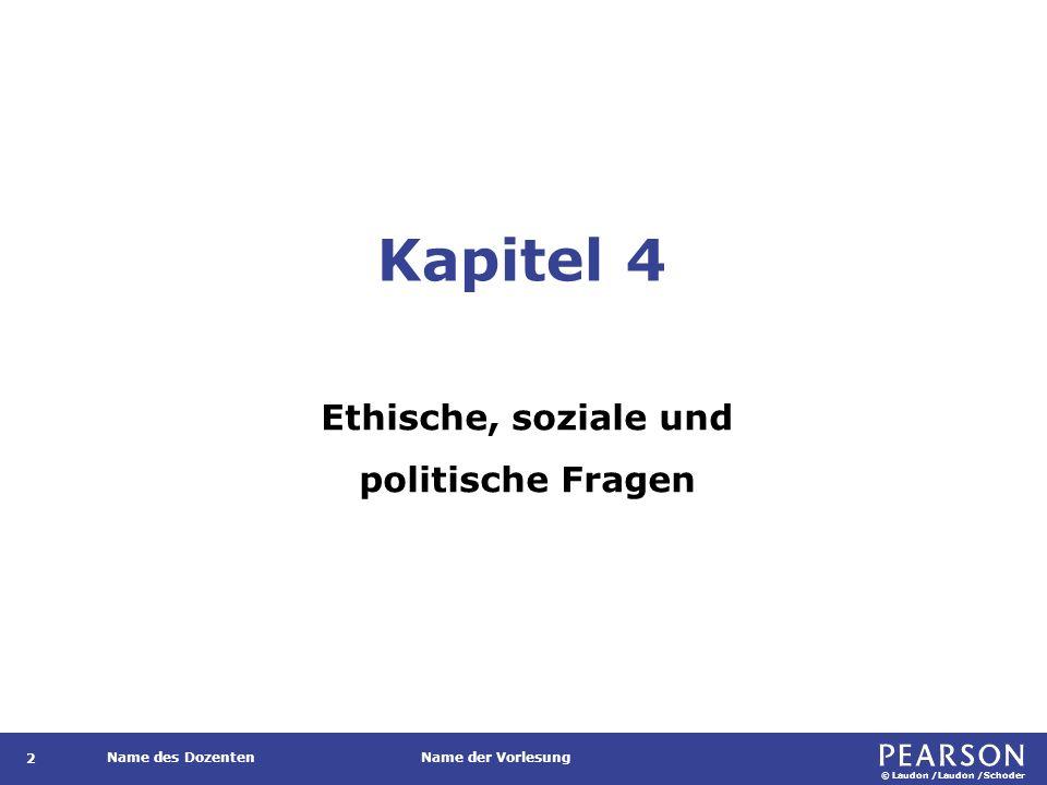 © Laudon /Laudon /Schoder Name des DozentenName der Vorlesung Kapitel 4 Ethische, soziale und politische Fragen 2