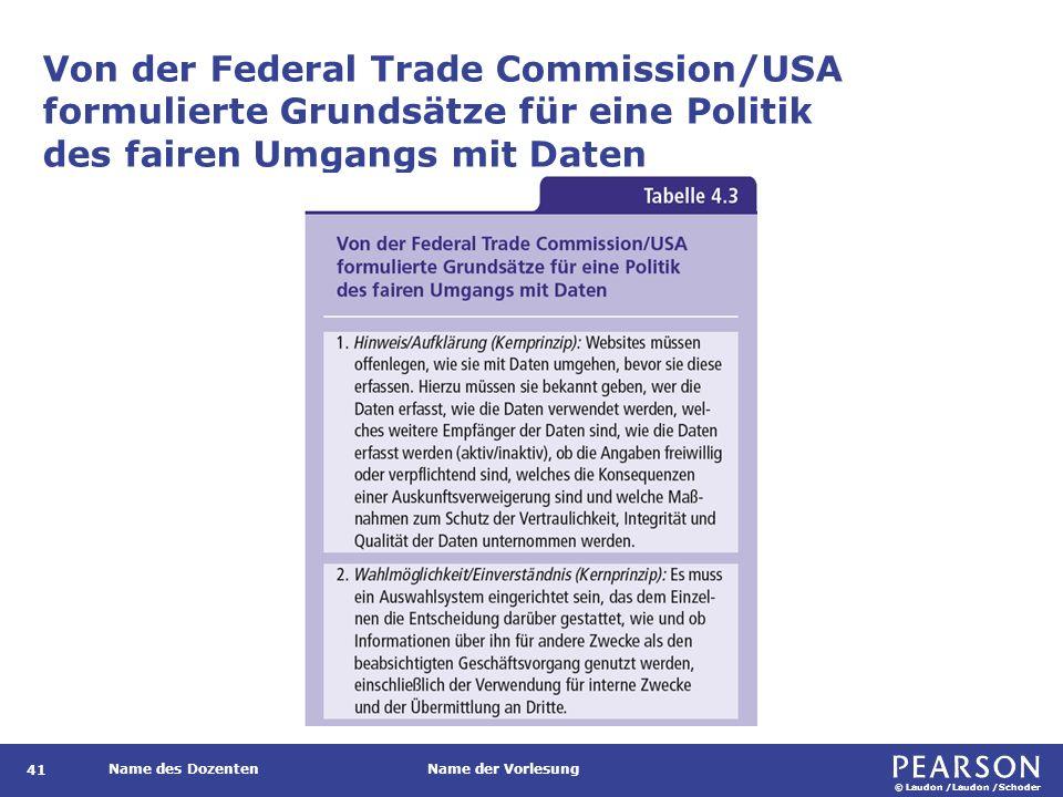 © Laudon /Laudon /Schoder Name des DozentenName der Vorlesung Von der Federal Trade Commission/USA formulierte Grundsätze für eine Politik des fairen Umgangs mit Daten 41