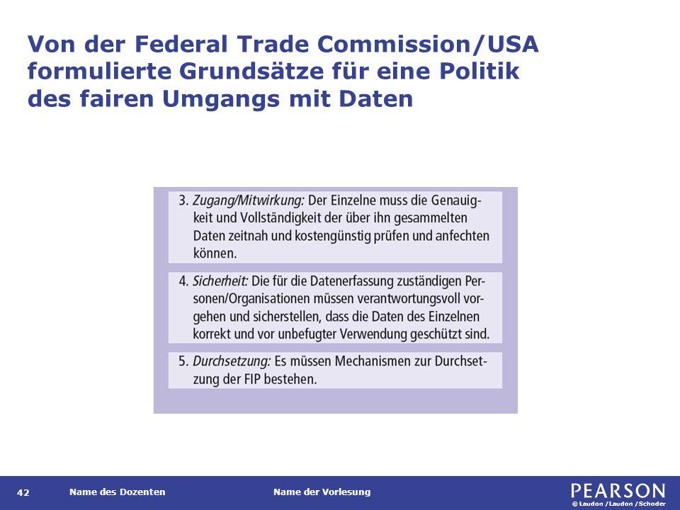 © Laudon /Laudon /Schoder Name des DozentenName der Vorlesung Von der Federal Trade Commission/USA formulierte Grundsätze für eine Politik des fairen Umgangs mit Daten 42