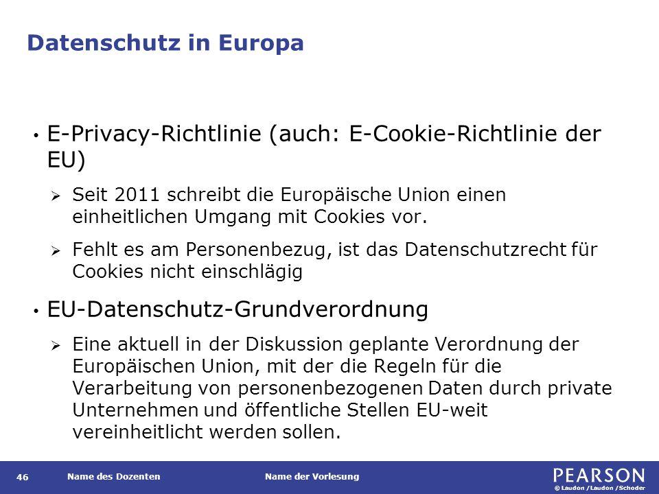 © Laudon /Laudon /Schoder Name des DozentenName der Vorlesung Datenschutz in Europa 46 E-Privacy-Richtlinie (auch: E-Cookie-Richtlinie der EU)  Seit 2011 schreibt die Europäische Union einen einheitlichen Umgang mit Cookies vor.