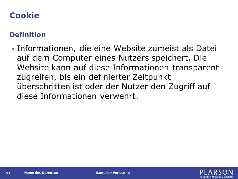 © Laudon /Laudon /Schoder Name des DozentenName der Vorlesung Cookie 51 Informationen, die eine Website zumeist als Datei auf dem Computer eines Nutzers speichert.