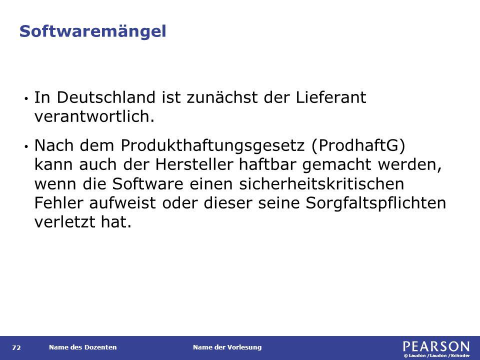 © Laudon /Laudon /Schoder Name des DozentenName der Vorlesung Softwaremängel 72 In Deutschland ist zunächst der Lieferant verantwortlich.