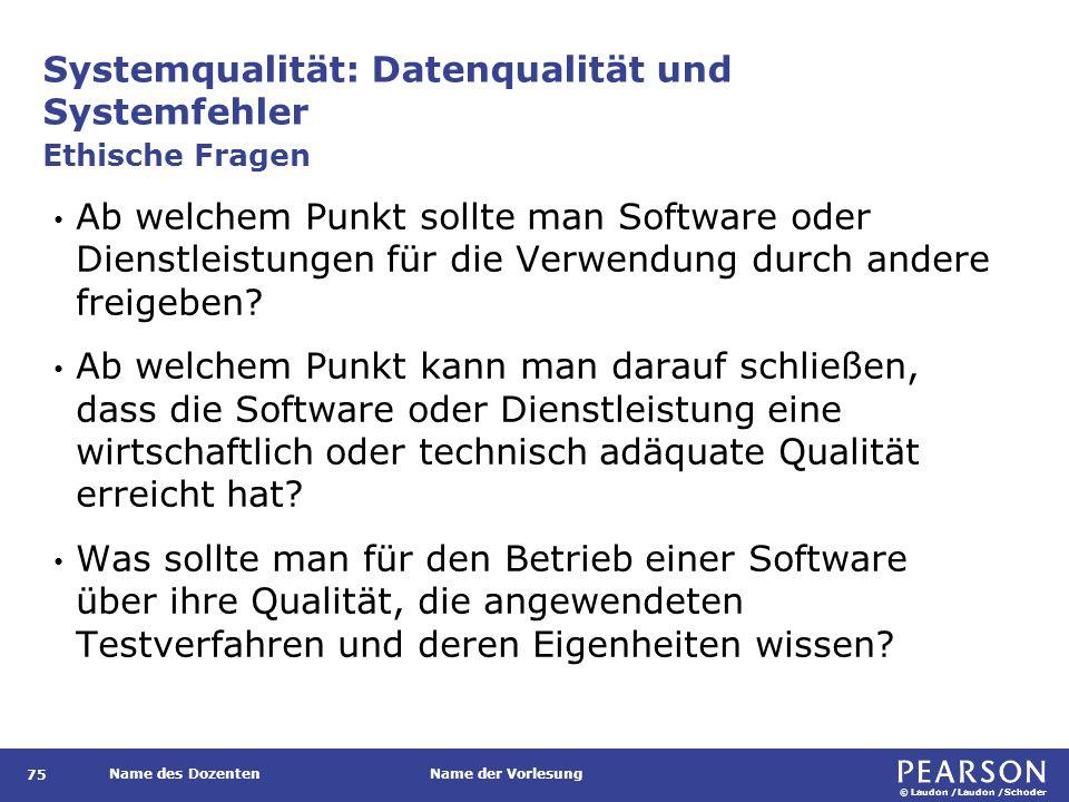 © Laudon /Laudon /Schoder Name des DozentenName der Vorlesung Systemqualität: Datenqualität und Systemfehler 75 Ab welchem Punkt sollte man Software oder Dienstleistungen für die Verwendung durch andere freigeben.