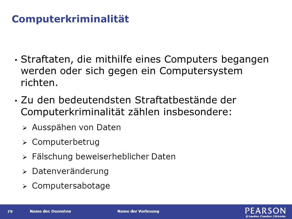 © Laudon /Laudon /Schoder Name des DozentenName der Vorlesung Computerkriminalität 79 Straftaten, die mithilfe eines Computers begangen werden oder sich gegen ein Computersystem richten.