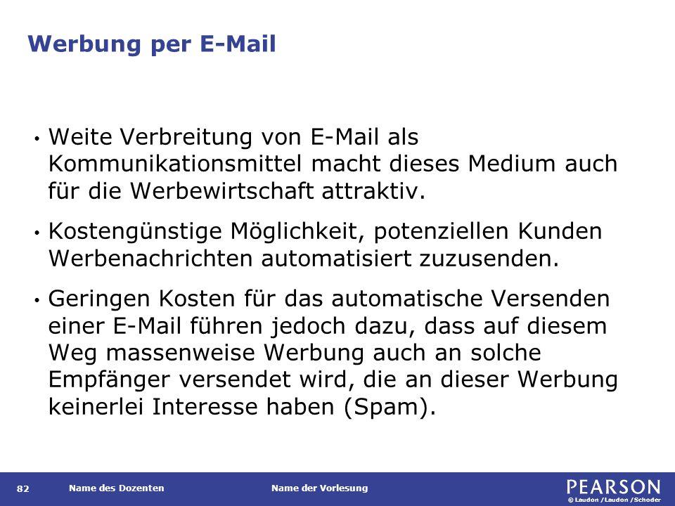 © Laudon /Laudon /Schoder Name des DozentenName der Vorlesung Werbung per E-Mail 82 Weite Verbreitung von E-Mail als Kommunikationsmittel macht dieses Medium auch für die Werbewirtschaft attraktiv.