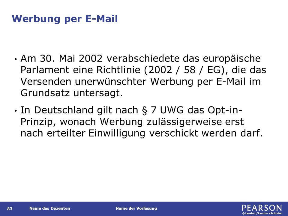 © Laudon /Laudon /Schoder Name des DozentenName der Vorlesung Werbung per E-Mail 83 Am 30. Mai 2002 verabschiedete das europäische Parlament eine Rich