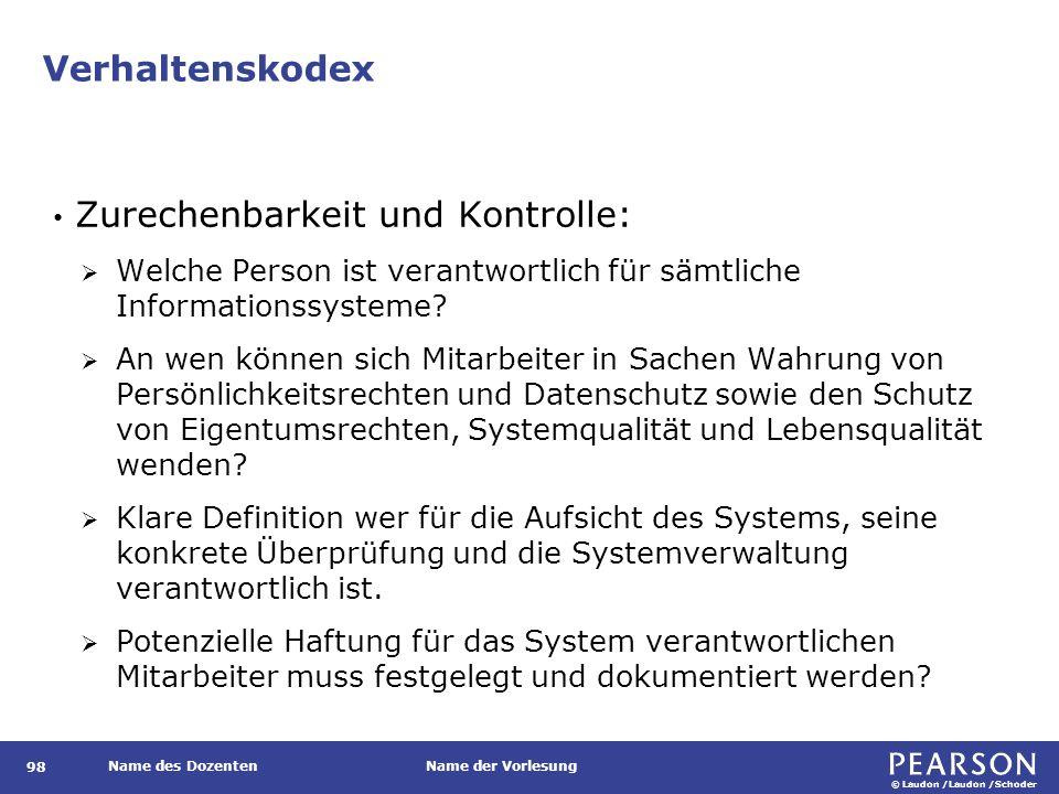 © Laudon /Laudon /Schoder Name des DozentenName der Vorlesung Verhaltenskodex 98 Zurechenbarkeit und Kontrolle:  Welche Person ist verantwortlich für sämtliche Informationssysteme.