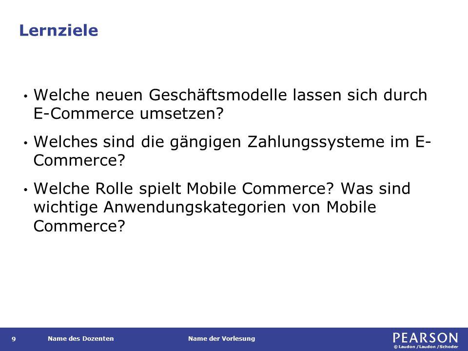 © Laudon /Laudon /Schoder Name des DozentenName der Vorlesung Lernziele 9 Welche neuen Geschäftsmodelle lassen sich durch E-Commerce umsetzen.