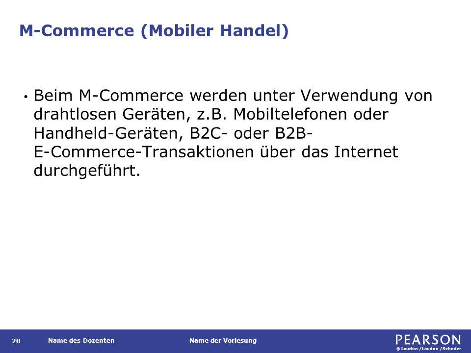 © Laudon /Laudon /Schoder Name des DozentenName der Vorlesung M-Commerce (Mobiler Handel) 20 Beim M-Commerce werden unter Verwendung von drahtlosen Geräten, z.B.