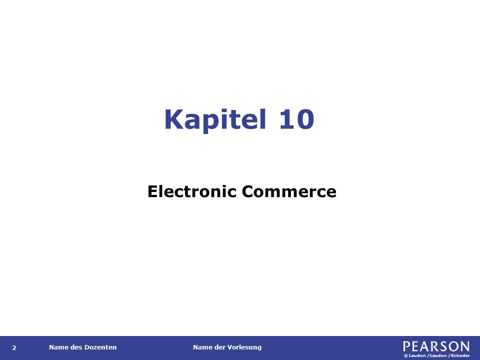 © Laudon /Laudon /Schoder Name des DozentenName der Vorlesung Kapitel 10 Electronic Commerce 2