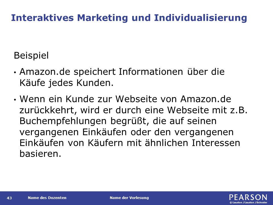 © Laudon /Laudon /Schoder Name des DozentenName der Vorlesung Interaktives Marketing und Individualisierung 43 Beispiel Amazon.de speichert Informationen über die Käufe jedes Kunden.
