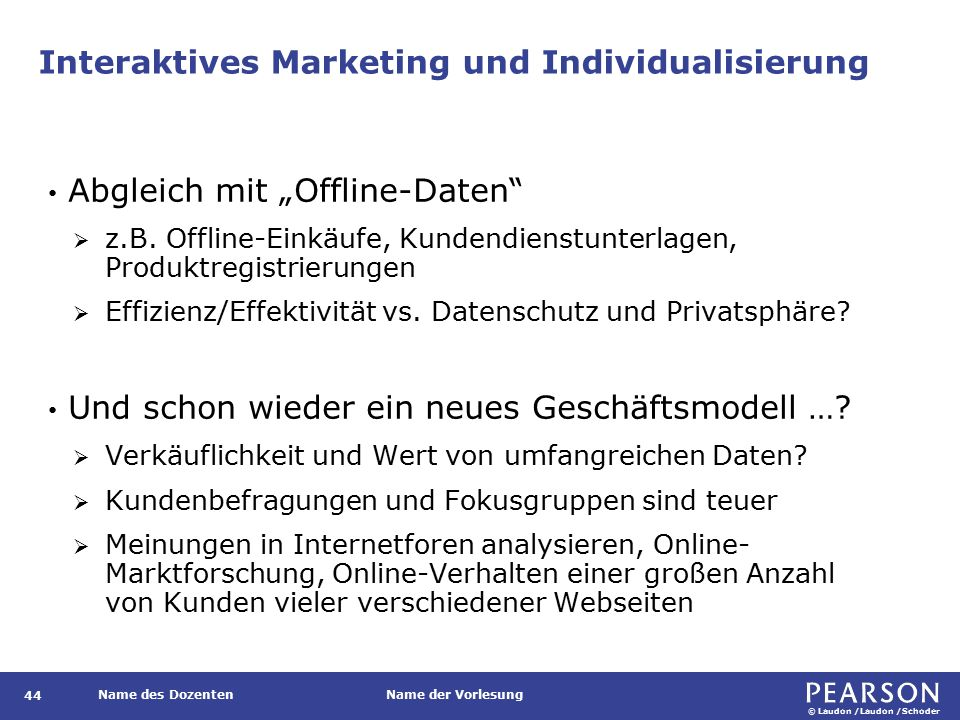 """© Laudon /Laudon /Schoder Name des DozentenName der Vorlesung Interaktives Marketing und Individualisierung 44 Abgleich mit """"Offline-Daten  z.B."""