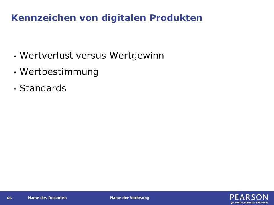 © Laudon /Laudon /Schoder Name des DozentenName der Vorlesung Kennzeichen von digitalen Produkten 66 Wertverlust versus Wertgewinn Wertbestimmung Standards