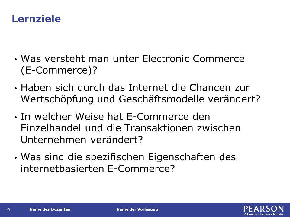© Laudon /Laudon /Schoder Name des DozentenName der Vorlesung Lernziele 6 Was versteht man unter Electronic Commerce (E-Commerce).