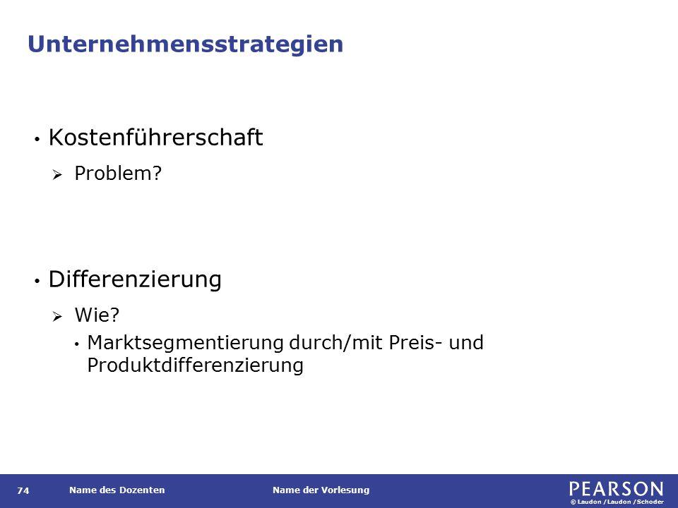 © Laudon /Laudon /Schoder Name des DozentenName der Vorlesung Unternehmensstrategien 74 Kostenführerschaft  Problem.