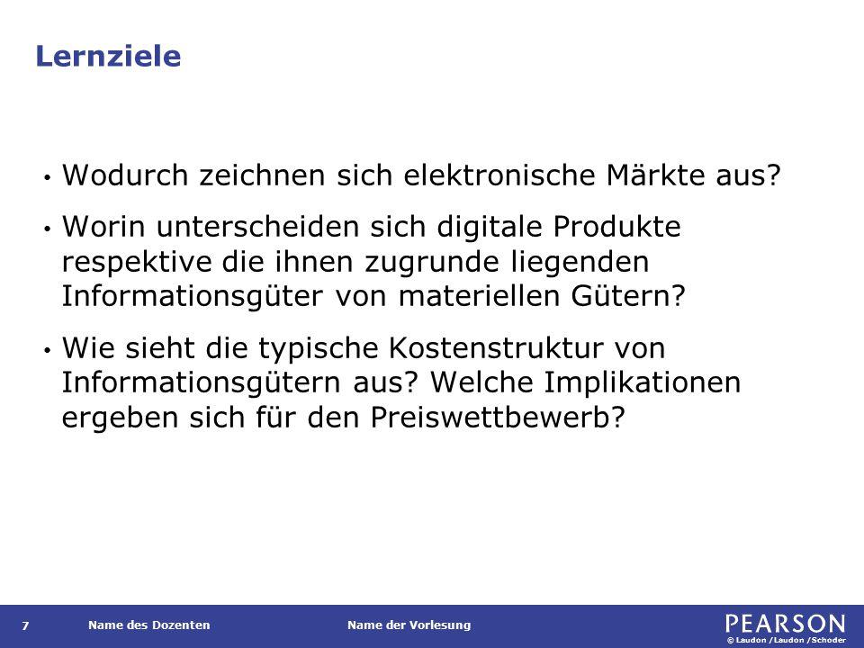 © Laudon /Laudon /Schoder Name des DozentenName der Vorlesung Lernziele 7 Wodurch zeichnen sich elektronische Märkte aus.
