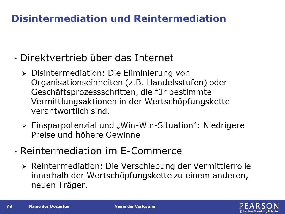 © Laudon /Laudon /Schoder Name des DozentenName der Vorlesung Disintermediation und Reintermediation Direktvertrieb über das Internet  Disintermediation: Die Eliminierung von Organisationseinheiten (z.B.
