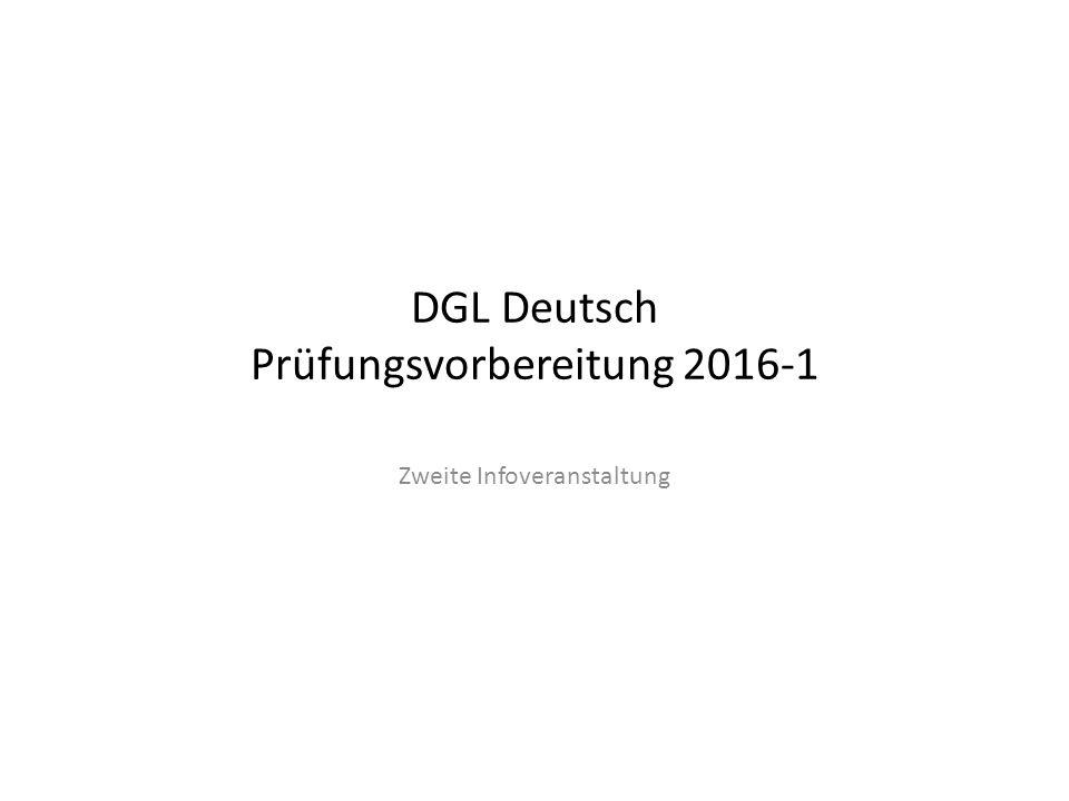 DGL Deutsch Prüfungsvorbereitung 2016-1 Zweite Infoveranstaltung