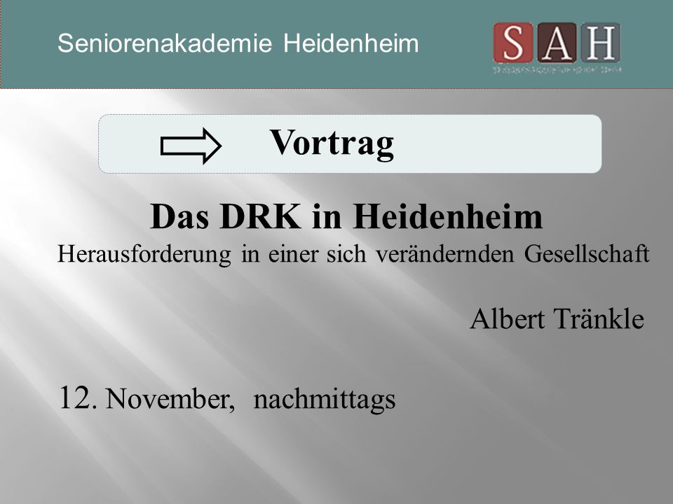Vortrag Das DRK in Heidenheim Herausforderung in einer sich verändernden Gesellschaft Albert Tränkle 12. November, nachmittags Seniorenakademie Heiden