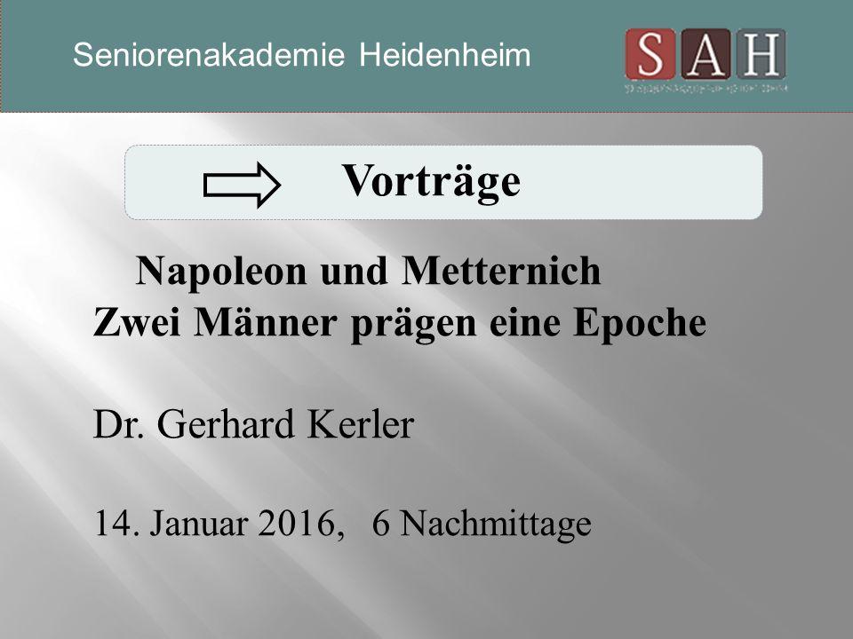 Vorträge Napoleon und Metternich Zwei Männer prägen eine Epoche Dr.
