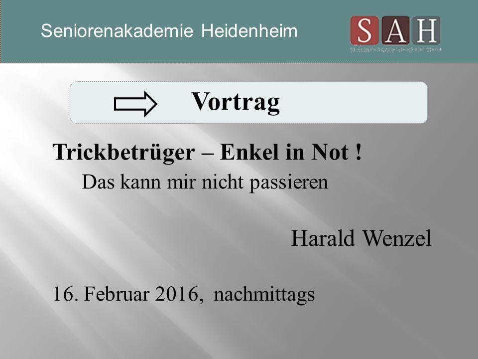 Vortrag Trickbetrüger – Enkel in Not . Das kann mir nicht passieren Harald Wenzel 16.