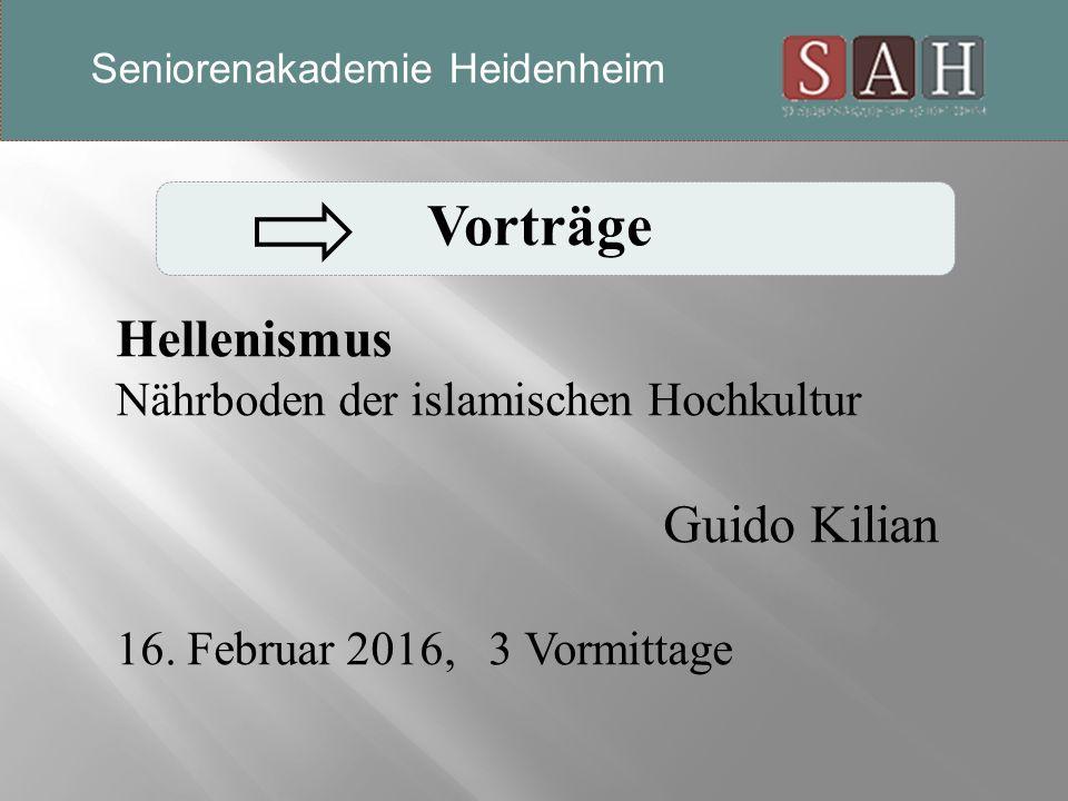Vorträge Hellenismus Nährboden der islamischen Hochkultur Guido Kilian 16.