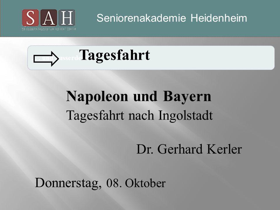 ...und ausserdem Seniorenakademie-Heidenheim Napoleon und Bayern Tagesfahrt nach Ingolstadt Dr.