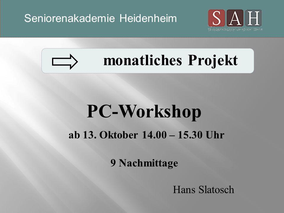 PC-Workshop ab 13. Oktober 14.00 – 15.30 Uhr 9 Nachmittage Hans Slatosch monatliches Projekt Seniorenakademie Heidenheim