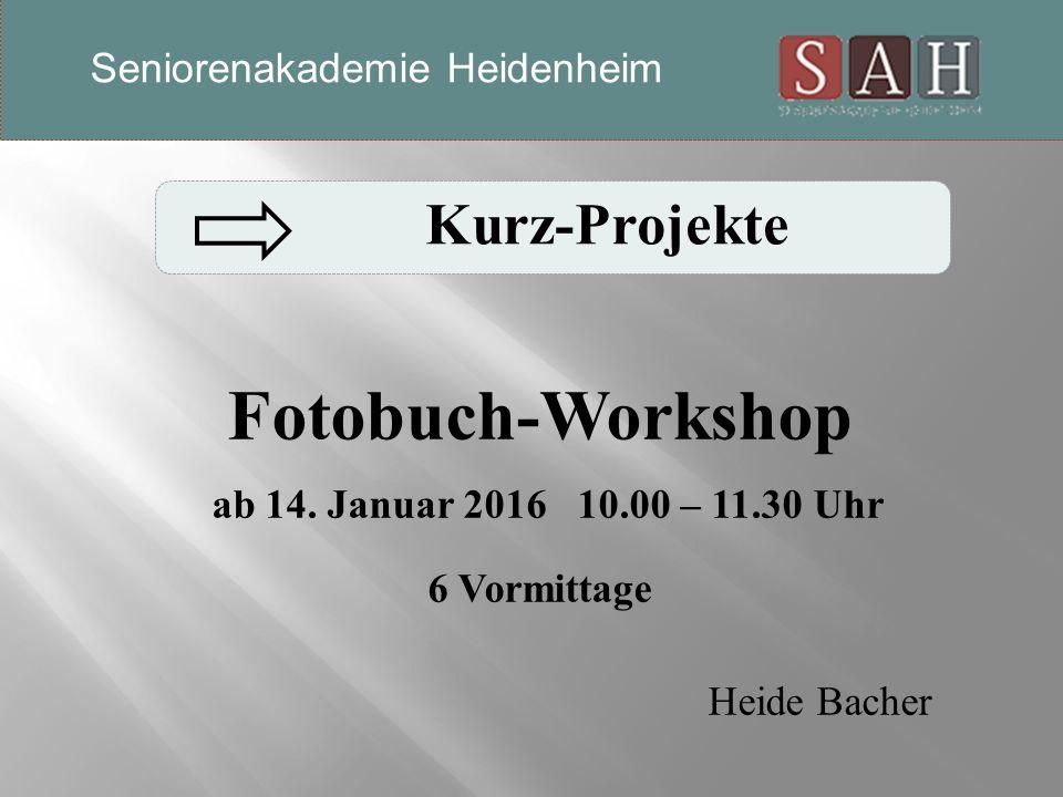 Fotobuch-Workshop ab 14. Januar 2016 10.00 – 11.30 Uhr 6 Vormittage Heide Bacher Kurz-Projekte Seniorenakademie Heidenheim