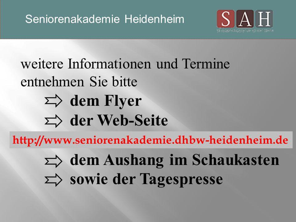 weitere Informationen und Termine entnehmen Sie bitte dem Flyer der Web-Seite dem Aushang im Schaukasten sowie der Tagespresse http://www.seniorenakademie.dhbw-heidenheim.de Seniorenakademie Heidenheim