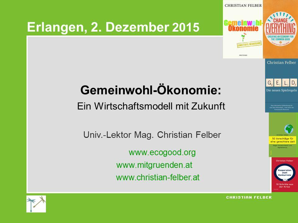 Gemeinwohl-Ökonomie: Ein Wirtschaftsmodell mit Zukunft Univ.-Lektor Mag. Christian Felber www.ecogood.org www.mitgruenden.at www.christian-felber.at E