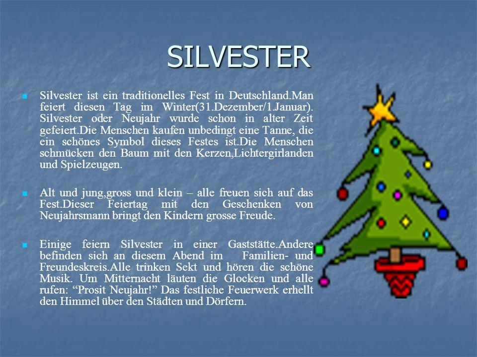SILVESTER Silvester ist ein traditionelles Fest in Deutschland.Man feiert diesen Tag im Winter(31.Dezember/1.Januar).