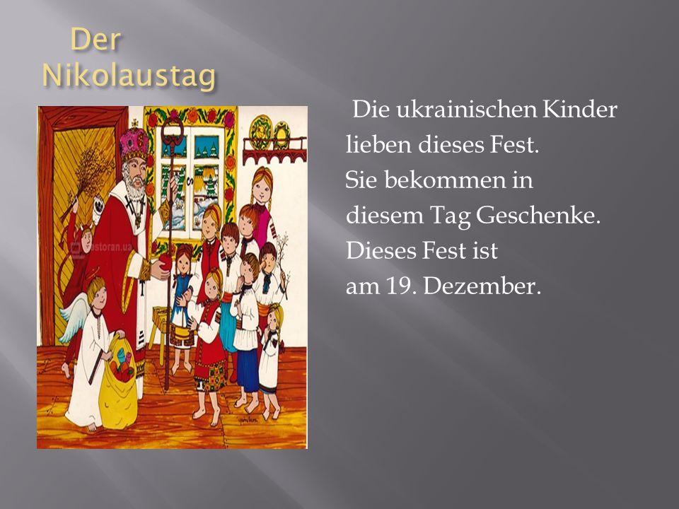 Der Nikolaustag Der Nikolaustag Die ukrainischen Kinder lieben dieses Fest.