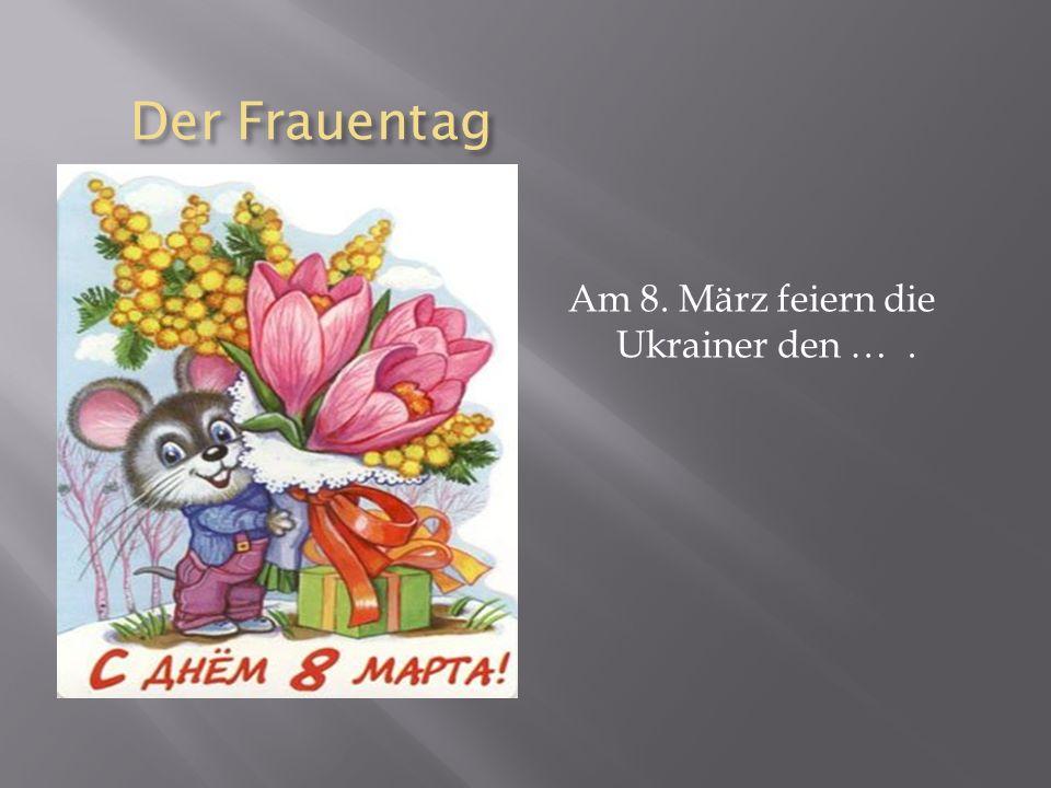Der Frauentag Der Frauentag Am 8. März feiern die Ukrainer den ….