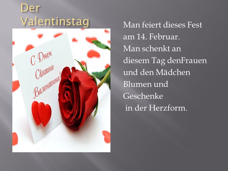 Der Valentinstag Man feiert dieses Fest am 14.Februar.